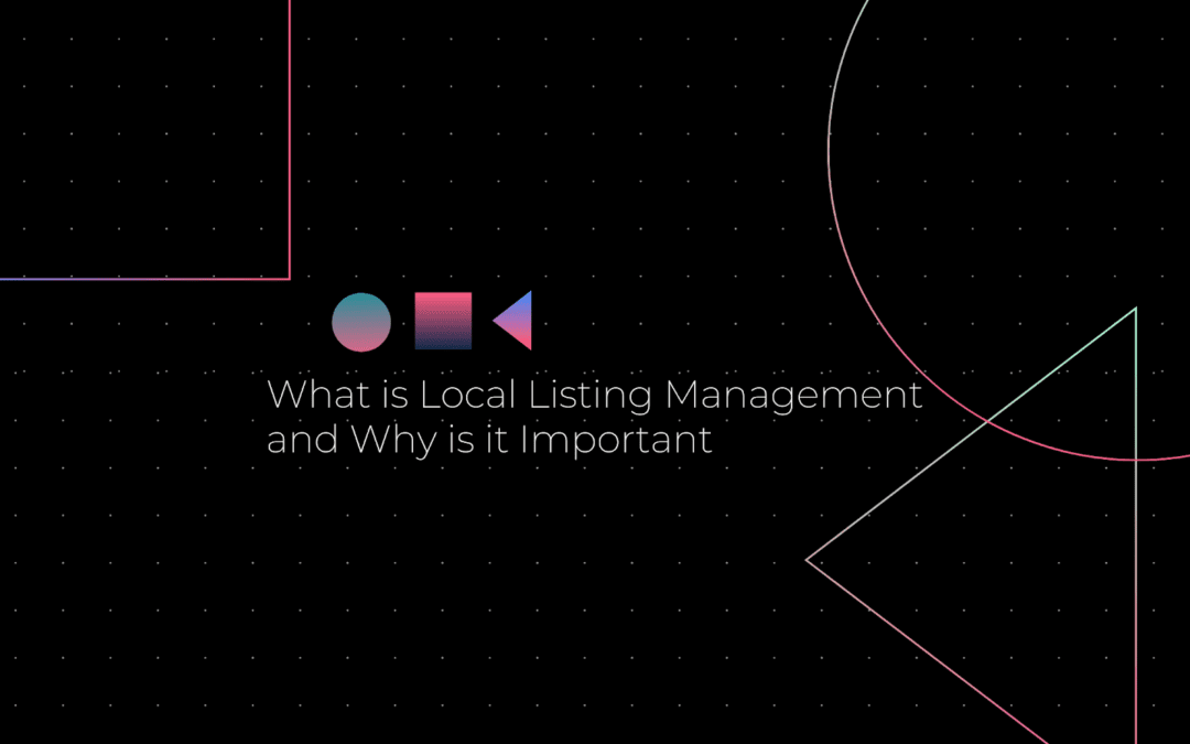 What is Local Listing Management and Why is it Important